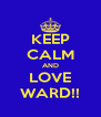 KEEP CALM AND LOVE WARD!! - Personalised Poster A4 size