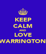 KEEP CALM AND LOVE WARRINGTON - Personalised Poster A4 size