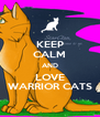KEEP CALM AND LOVE WARRIOR CATS - Personalised Poster A4 size