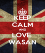 KEEP CALM AND LOVE  WASAN - Personalised Poster A4 size