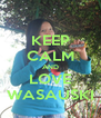 KEEP CALM AND LOVE WASAUSKI - Personalised Poster A4 size