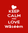 KEEP CALM AND LOVE Wãséèm - Personalised Poster A4 size