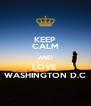 KEEP CALM AND LOVE  WASHINGTON D.C - Personalised Poster A4 size