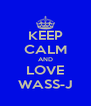 KEEP CALM AND LOVE WASS-J - Personalised Poster A4 size