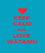KEEP  CALM AND  LOVE  WATAMU - Personalised Poster A4 size