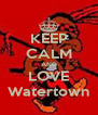 KEEP CALM AND LOVE Watertown - Personalised Poster A4 size