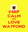 KEEP CALM AND LOVE WATFORD - Personalised Poster A4 size