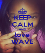 KEEP CALM AND love WAVE - Personalised Poster A4 size