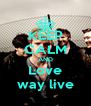 KEEP CALM AND Love way live - Personalised Poster A4 size