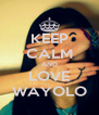 KEEP CALM AND LOVE WAYOLO - Personalised Poster A4 size