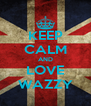 KEEP CALM AND LOVE WAZZY - Personalised Poster A4 size