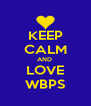 KEEP CALM AND  LOVE WBPS - Personalised Poster A4 size