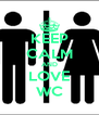 KEEP CALM AND LOVE WC - Personalised Poster A4 size