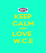 KEEP CALM AND LOVE  W.C.E - Personalised Poster A4 size