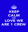 KEEP CALM AND LOVE WE ARE 1 CREW - Personalised Poster A4 size
