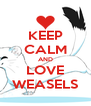 KEEP CALM AND LOVE WEASELS - Personalised Poster A4 size