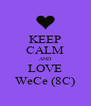 KEEP CALM AND LOVE WeCe (8C) - Personalised Poster A4 size