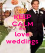 KEEP CALM AND love weddings - Personalised Poster A4 size