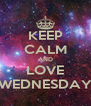 KEEP CALM AND LOVE WEDNESDAY - Personalised Poster A4 size