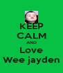 KEEP CALM AND Love Wee jayden - Personalised Poster A4 size