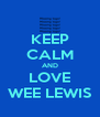 KEEP CALM AND LOVE WEE LEWIS - Personalised Poster A4 size
