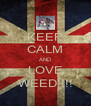 KEEP CALM AND LOVE WEED!!!! - Personalised Poster A4 size