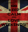KEEP CALM AND LOVE WEEKENDS! - Personalised Poster A4 size
