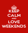KEEP CALM AND LOVE WEEKENDS - Personalised Poster A4 size