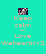 Keep calm And Love Weheartit<3 - Personalised Poster A4 size