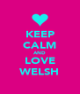 KEEP CALM AND LOVE WELSH - Personalised Poster A4 size