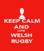 KEEP CALM AND LOVE  WELSH RUGBY - Personalised Poster A4 size
