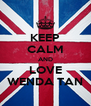 KEEP CALM AND LOVE WENDA TAN - Personalised Poster A4 size