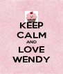 KEEP CALM AND LOVE WENDY - Personalised Poster A4 size