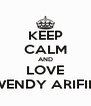 KEEP CALM AND LOVE WENDY ARIFIN - Personalised Poster A4 size
