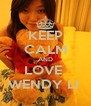 KEEP CALM AND LOVE  WENDY LI  - Personalised Poster A4 size
