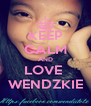 KEEP CALM AND LOVE  WENDZKIE - Personalised Poster A4 size