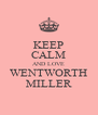 KEEP CALM AND LOVE WENTWORTH MILLER - Personalised Poster A4 size