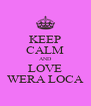KEEP CALM AND LOVE WERA LOCA - Personalised Poster A4 size