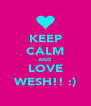 KEEP CALM AND LOVE WESH!! :) - Personalised Poster A4 size