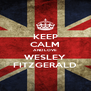 KEEP CALM AND LOVE WESLEY FITZGERALD - Personalised Poster A4 size