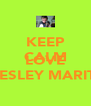 KEEP CALM AND LOVE WESLEY MARITZ - Personalised Poster A4 size