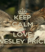 KEEP CALM AND LOVE WESLEY PRICE - Personalised Poster A4 size