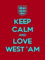 KEEP CALM AND LOVE WEST 'AM - Personalised Poster A4 size