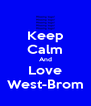Keep Calm And Love West-Brom - Personalised Poster A4 size