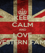 KEEP CALM AND LOVE WESTERN FAMS - Personalised Poster A4 size