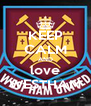 KEEP CALM AND love WESTHAM - Personalised Poster A4 size