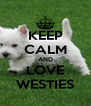 KEEP CALM AND LOVE WESTIES - Personalised Poster A4 size