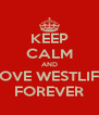 KEEP CALM AND LOVE WESTLIFE FOREVER - Personalised Poster A4 size