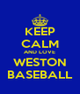 KEEP CALM AND LOVE WESTON BASEBALL - Personalised Poster A4 size