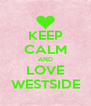 KEEP CALM AND LOVE WESTSIDE - Personalised Poster A4 size